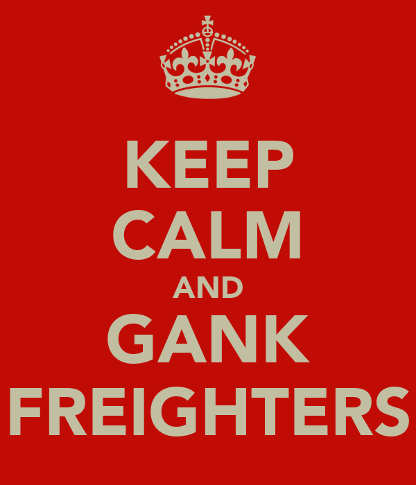 KEEP CALM AND GANK FREIGHTERS