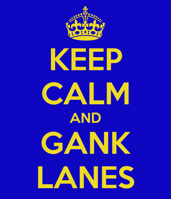 KEEP CALM AND GANK LANES