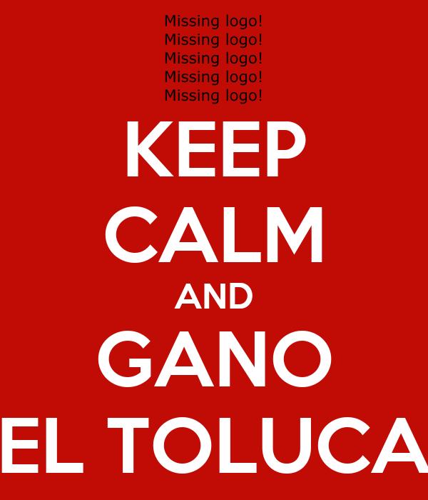 KEEP CALM AND GANO EL TOLUCA