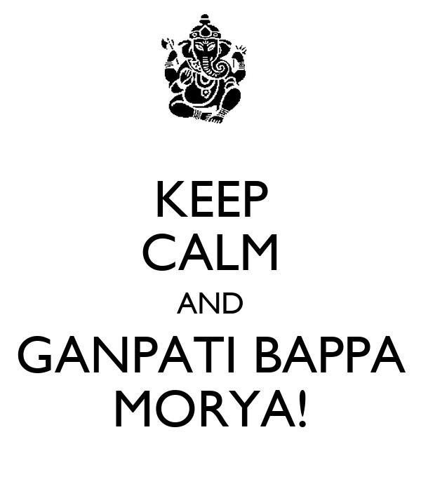 KEEP CALM AND GANPATI BAPPA MORYA!
