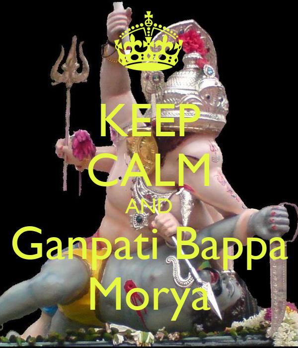 KEEP CALM AND Ganpati Bappa Morya