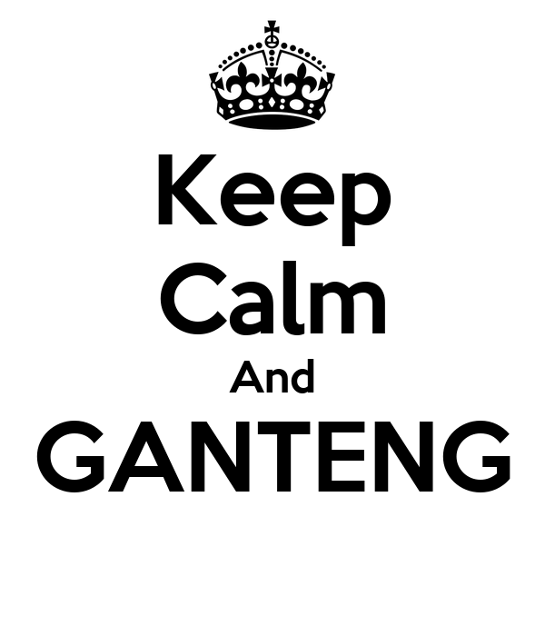 Keep Calm And GANTENG