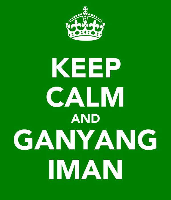 KEEP CALM AND GANYANG IMAN
