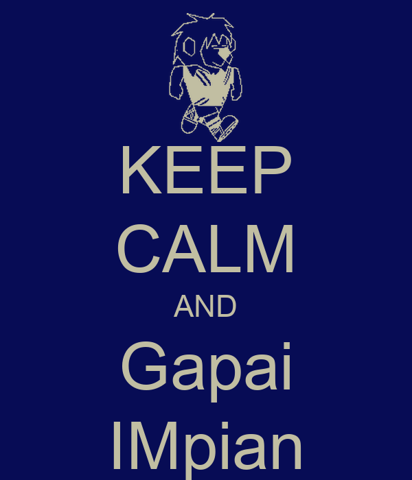 KEEP CALM AND Gapai IMpian