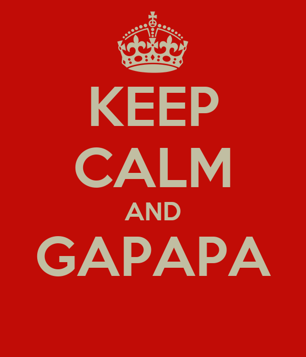 KEEP CALM AND GAPAPA