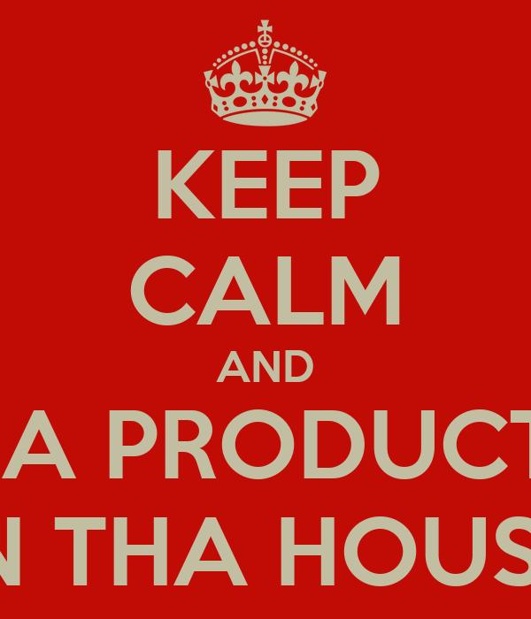 KEEP CALM AND GARA PRODUCTION IN THA HOUSE