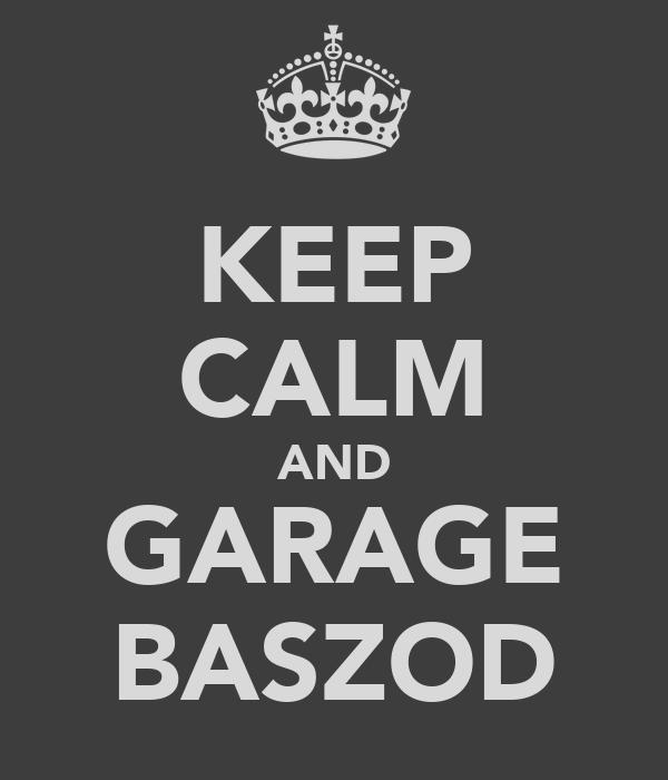 KEEP CALM AND GARAGE BASZOD