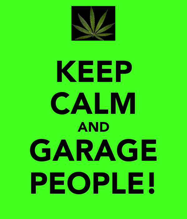KEEP CALM AND GARAGE PEOPLE!