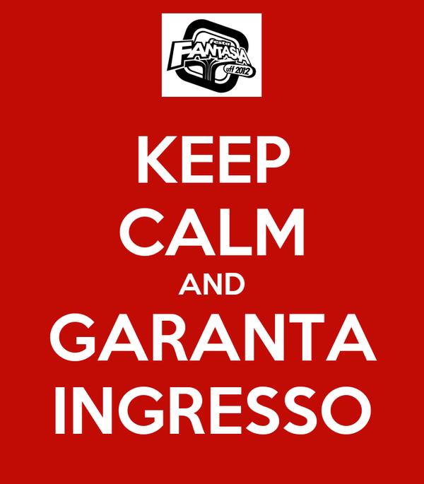 KEEP CALM AND GARANTA INGRESSO