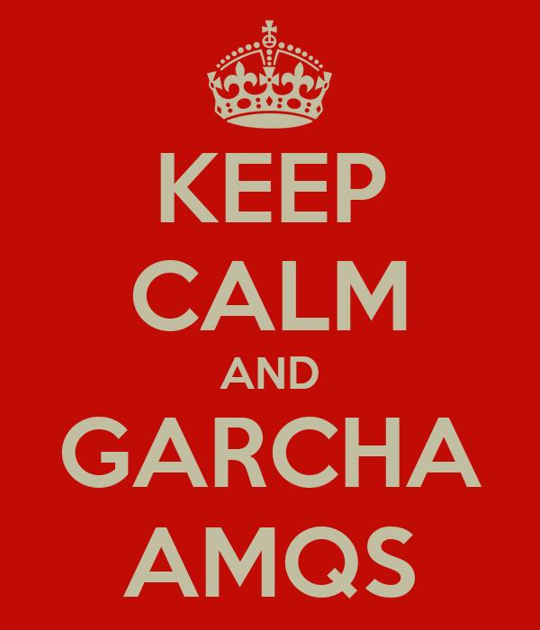KEEP CALM AND GARCHA AMQS