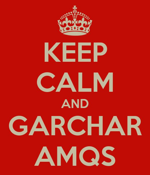 KEEP CALM AND GARCHAR AMQS