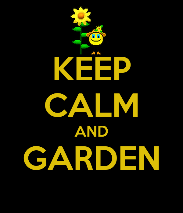 KEEP CALM AND GARDEN