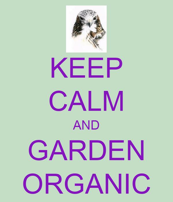 KEEP CALM AND GARDEN ORGANIC