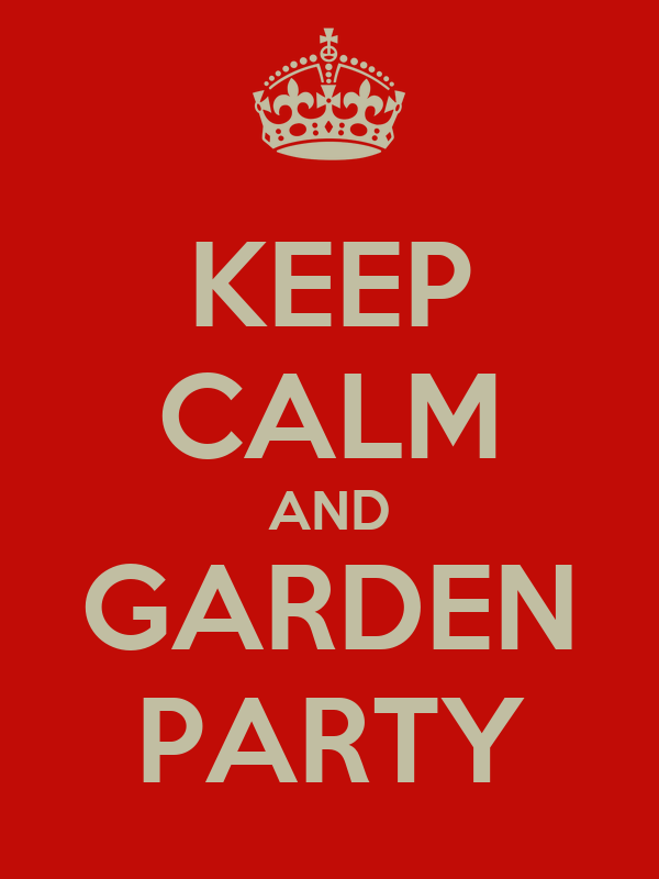 KEEP CALM AND GARDEN PARTY