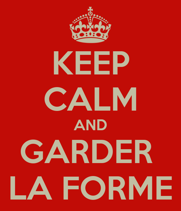 KEEP CALM AND GARDER  LA FORME