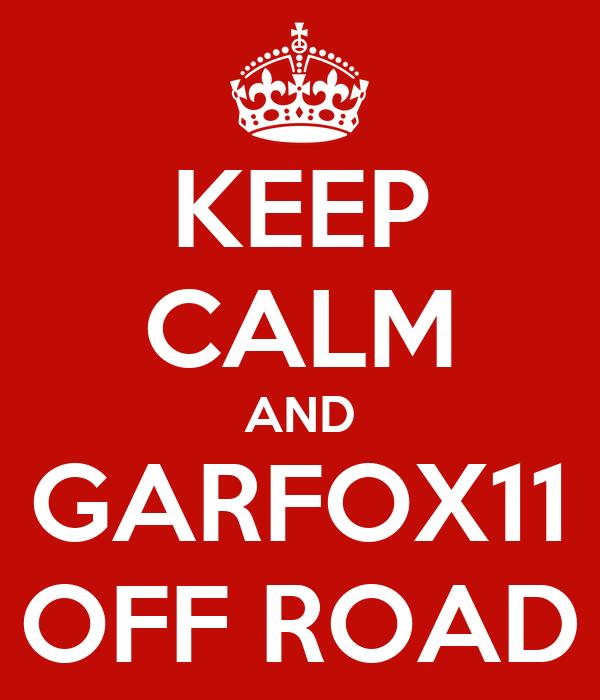 KEEP CALM AND GARFOX11 OFF ROAD