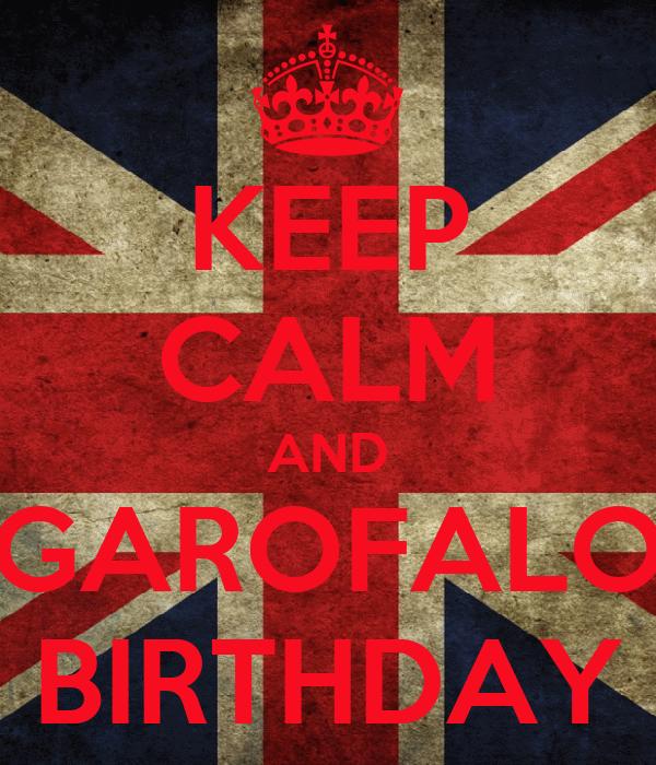 KEEP CALM AND GAROFALO BIRTHDAY