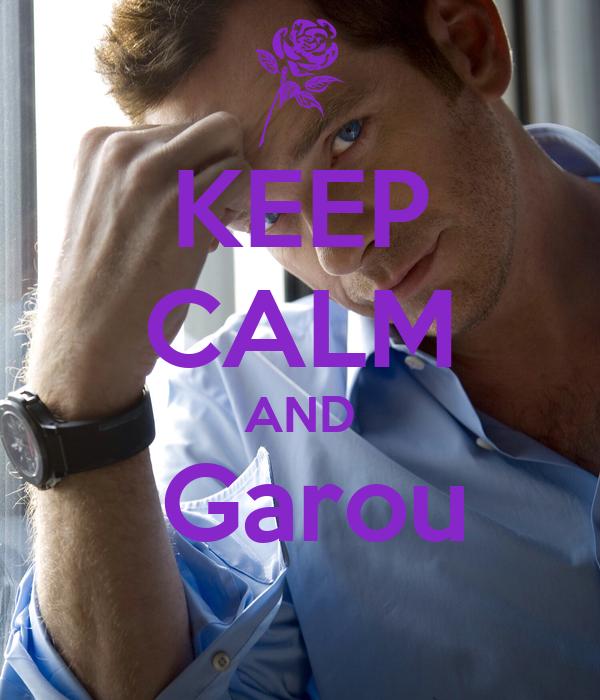KEEP CALM AND  Garou