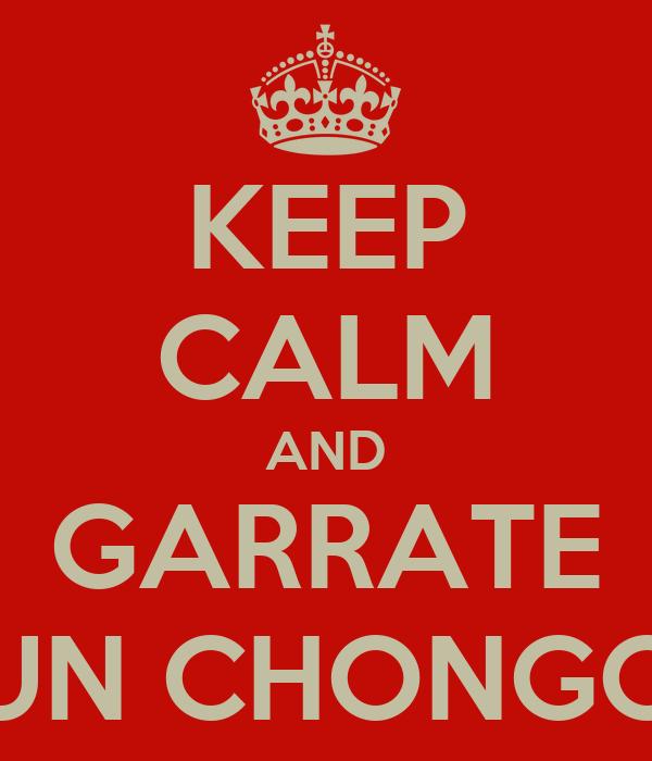 KEEP CALM AND GARRATE UN CHONGO