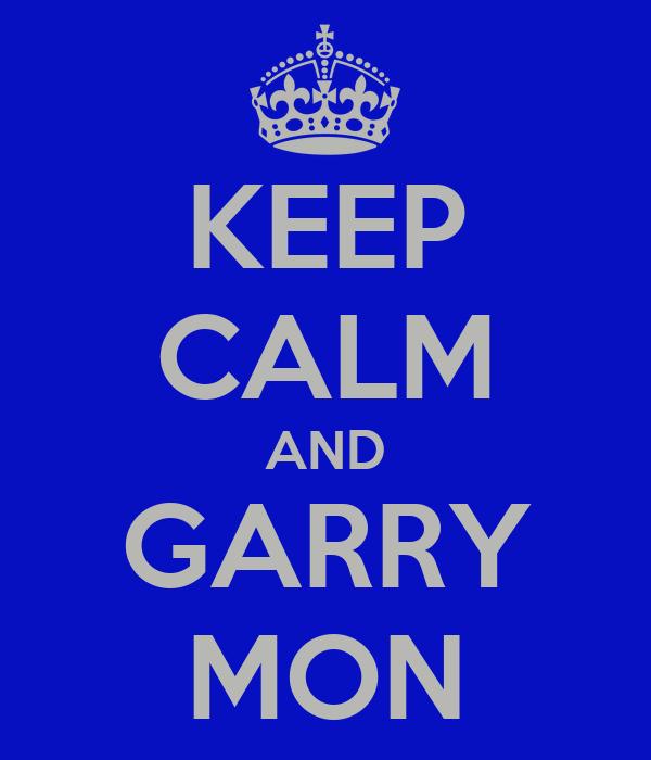 KEEP CALM AND GARRY MON