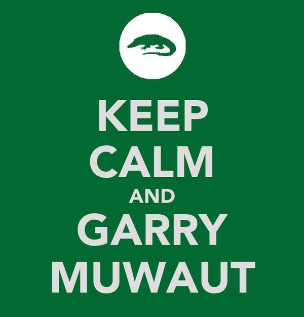 KEEP CALM AND GARRY MUWAUT