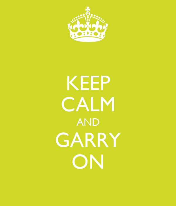 KEEP CALM AND GARRY ON