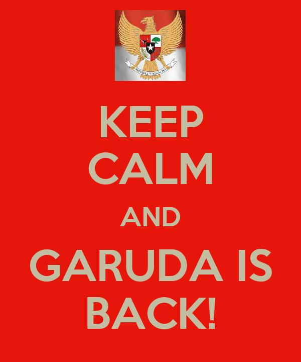 KEEP CALM AND GARUDA IS BACK!