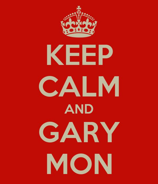 KEEP CALM AND GARY MON