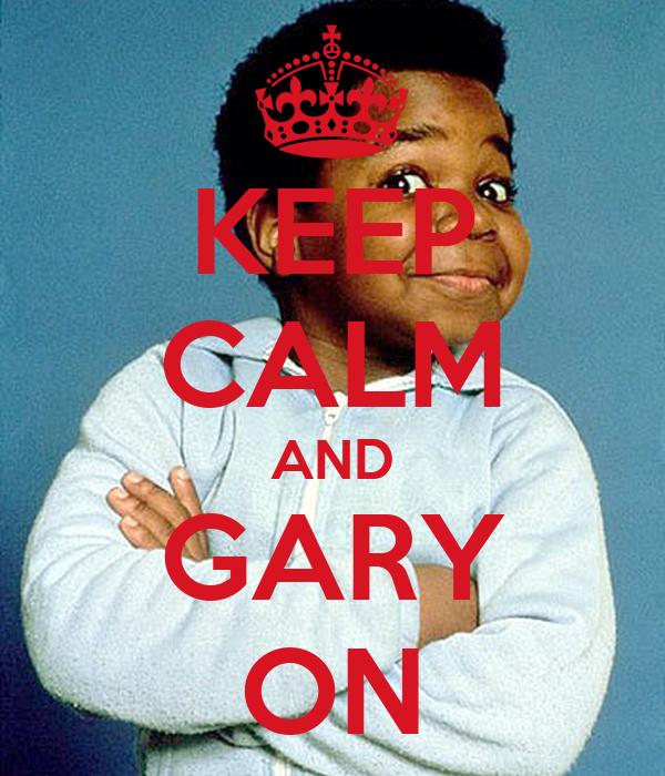 KEEP CALM AND GARY ON