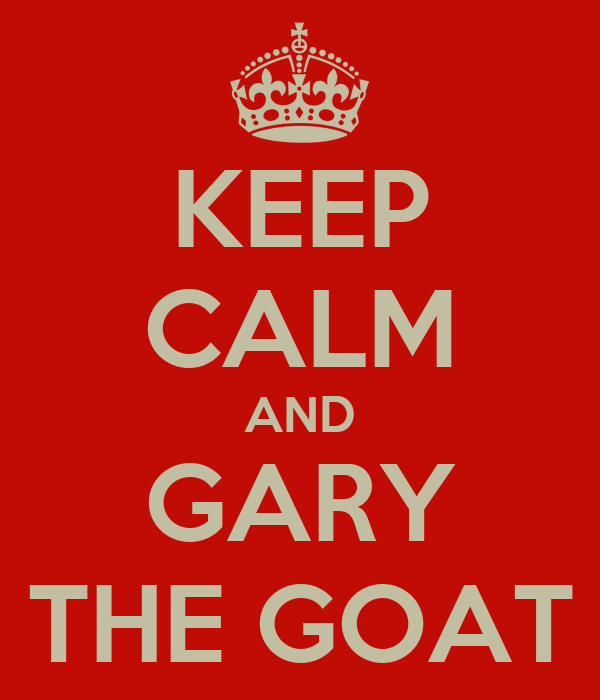 KEEP CALM AND GARY THE GOAT