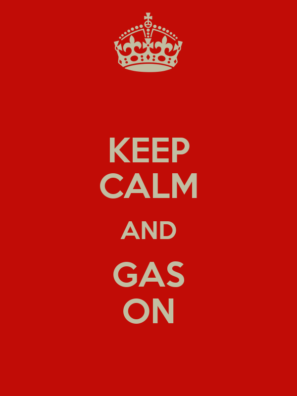 KEEP CALM AND GAS ON