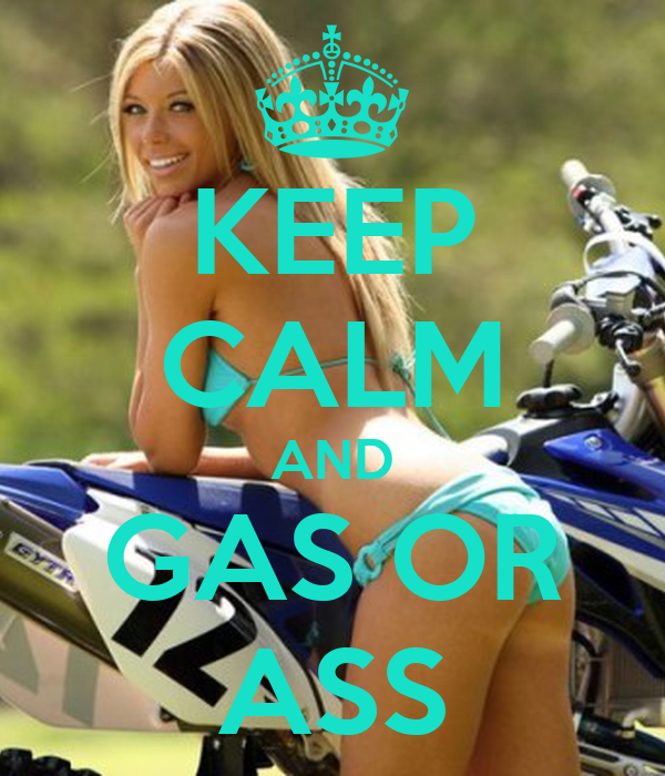KEEP CALM AND GAS OR ASS