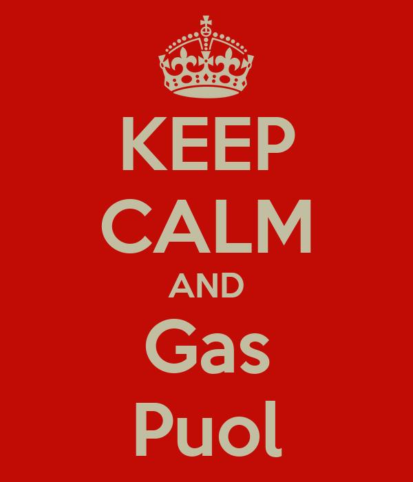 KEEP CALM AND Gas Puol