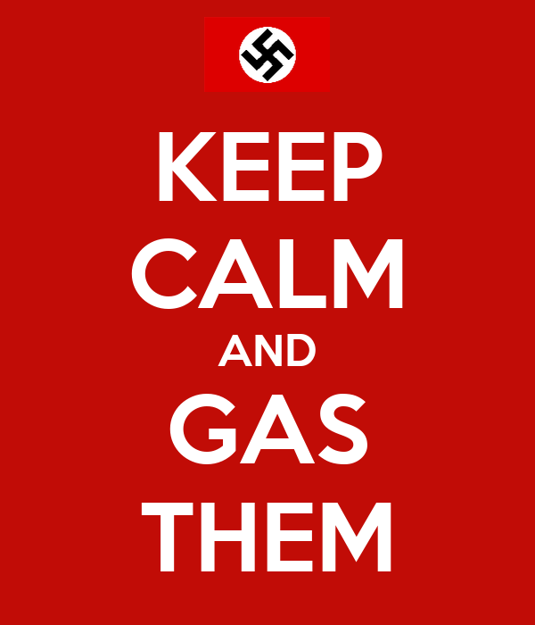 KEEP CALM AND GAS THEM