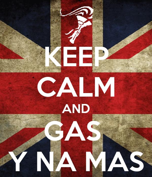 KEEP CALM AND GAS  Y NA MAS