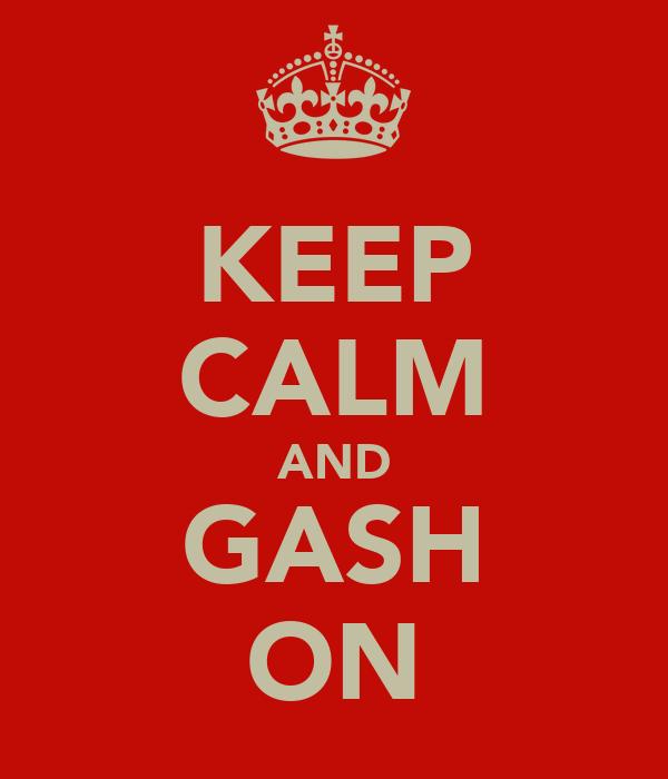 KEEP CALM AND GASH ON