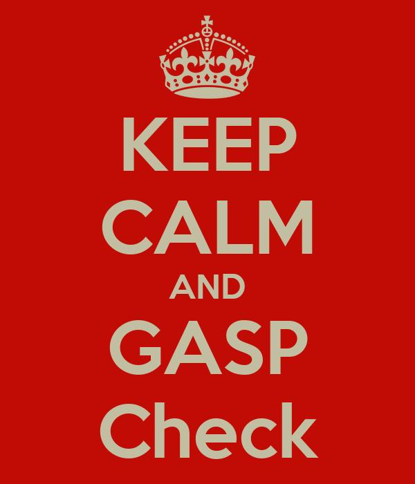 KEEP CALM AND GASP Check