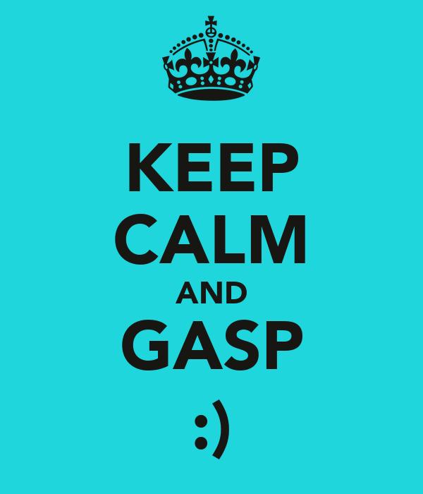KEEP CALM AND GASP :)