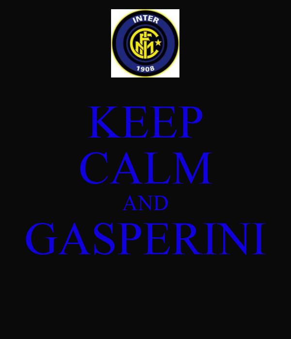 KEEP CALM AND GASPERINI
