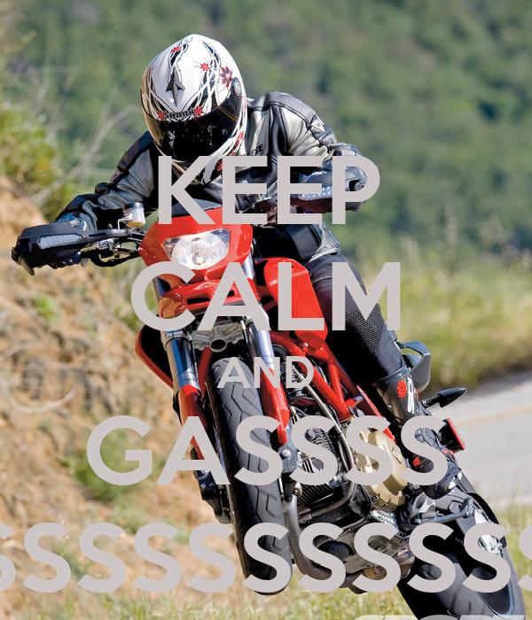 KEEP CALM AND GASSSS SSSSSSSSSSSSSSSSSSSSSSSSSSSSSSSSSSSSSSS