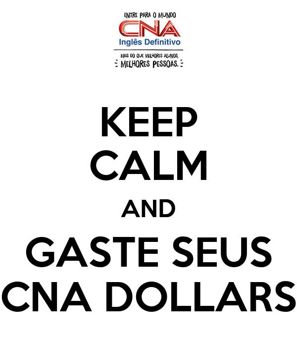 KEEP CALM AND GASTE SEUS CNA DOLLARS