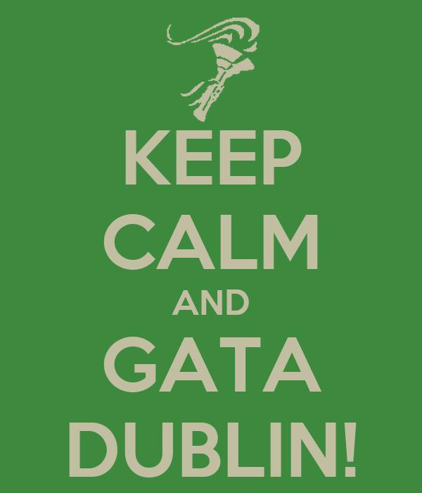 KEEP CALM AND GATA DUBLIN!