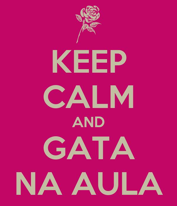 KEEP CALM AND GATA NA AULA
