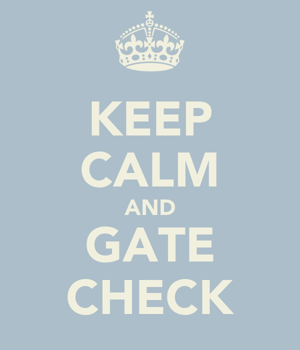 KEEP CALM AND GATE CHECK