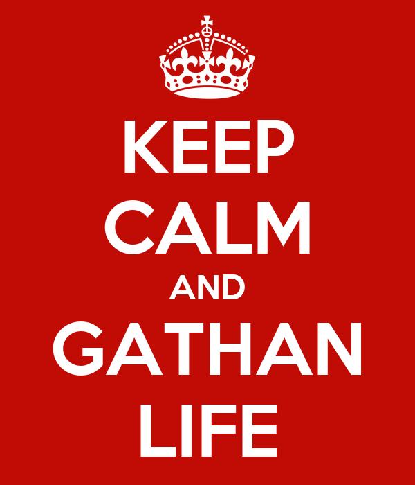 KEEP CALM AND GATHAN LIFE