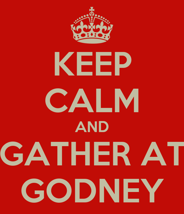 KEEP CALM AND GATHER AT GODNEY