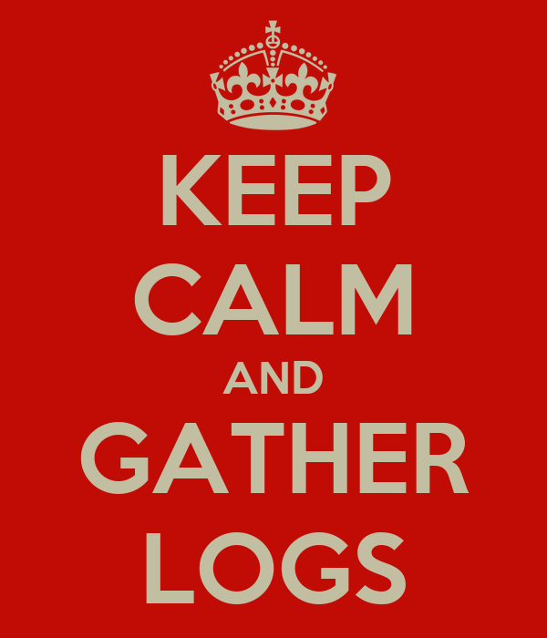 KEEP CALM AND GATHER LOGS