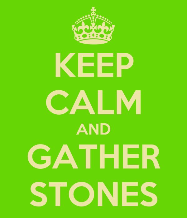 KEEP CALM AND GATHER STONES