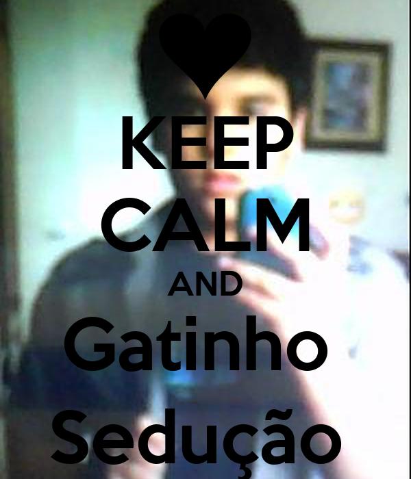 KEEP CALM AND Gatinho  Sedução