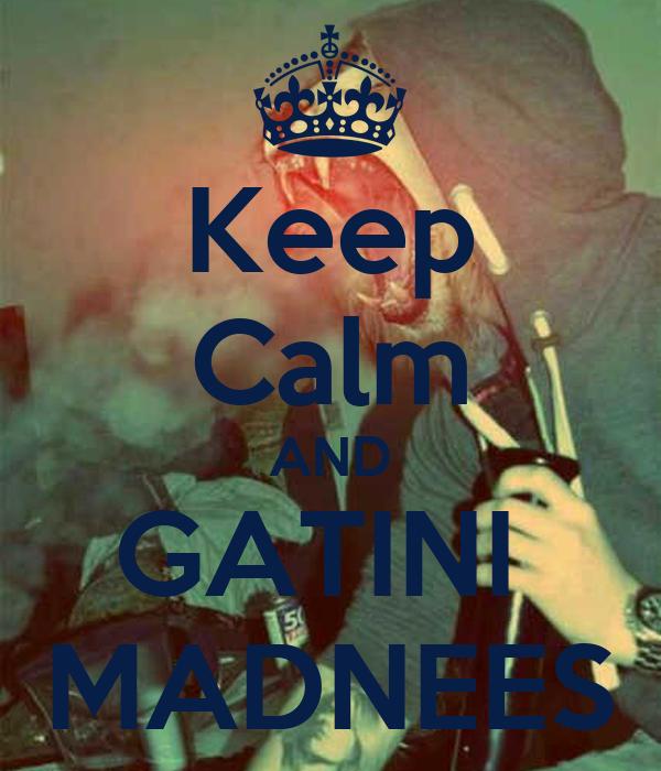Keep Calm AND GATINI  MADNEES